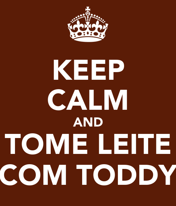 KEEP CALM AND TOME LEITE COM TODDY