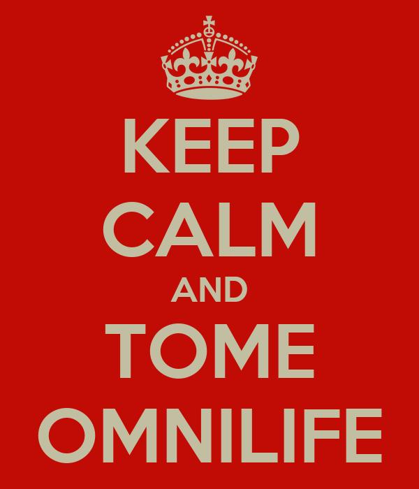 KEEP CALM AND TOME OMNILIFE