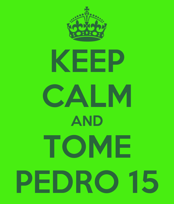 KEEP CALM AND TOME PEDRO 15