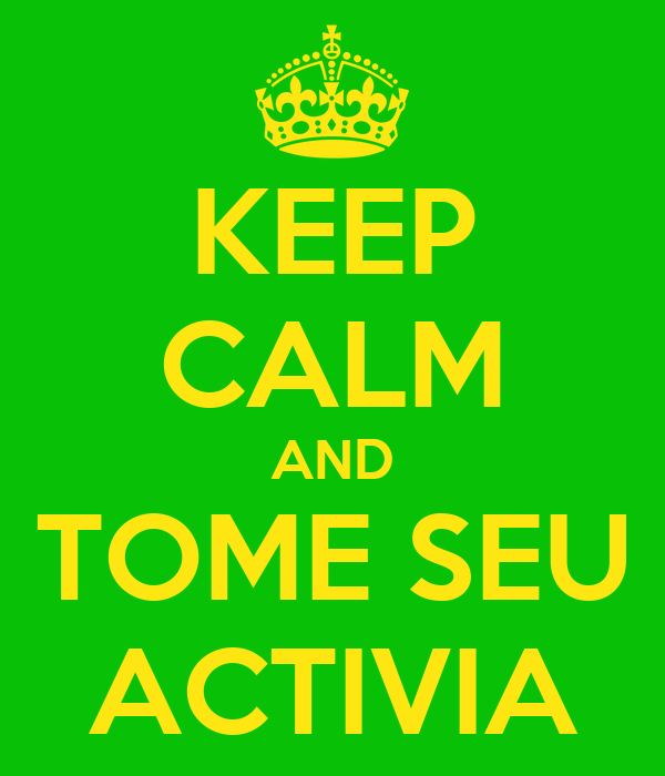 KEEP CALM AND TOME SEU ACTIVIA