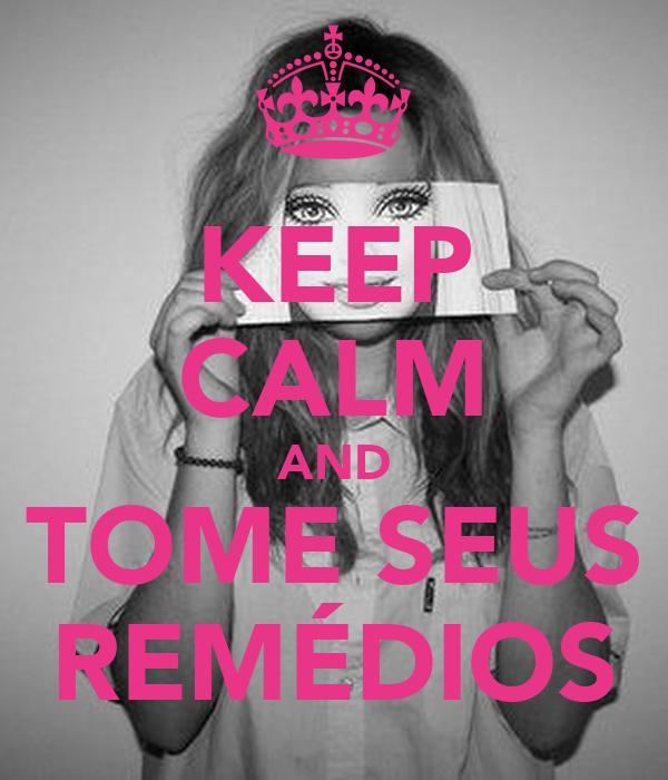 KEEP CALM AND TOME SEUS REMÉDIOS