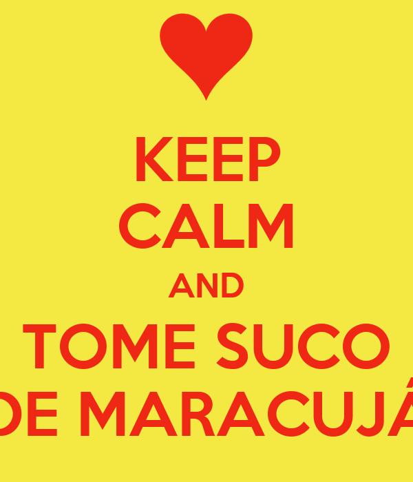 KEEP CALM AND TOME SUCO DE MARACUJÁ