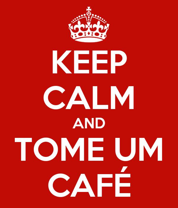 KEEP CALM AND TOME UM CAFÉ