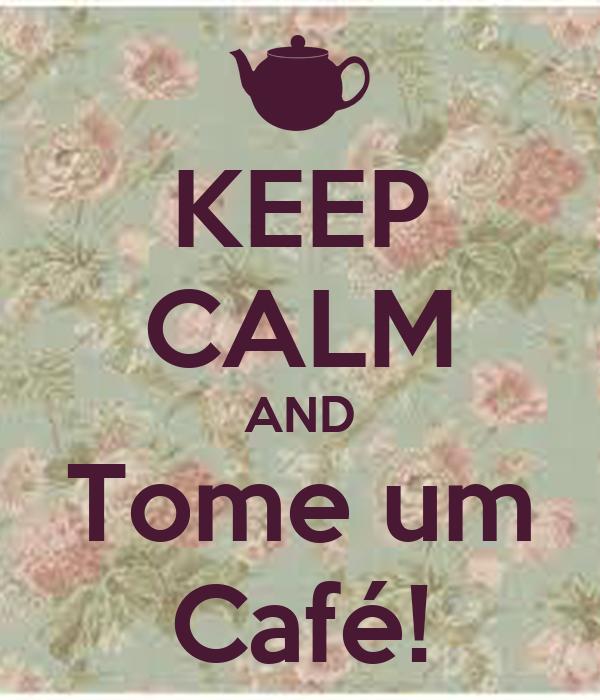 KEEP CALM AND Tome um Café!