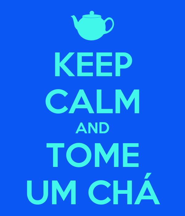 KEEP CALM AND TOME UM CHÁ