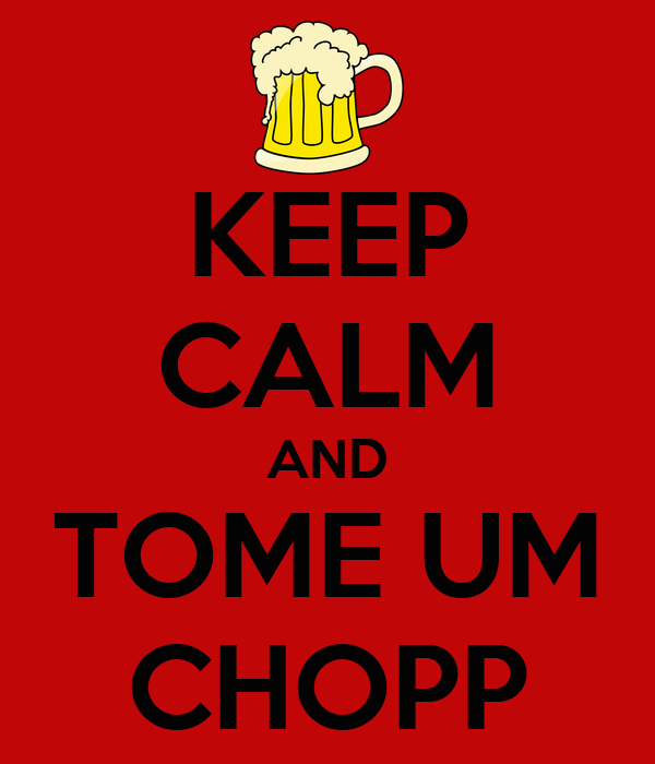 KEEP CALM AND TOME UM CHOPP