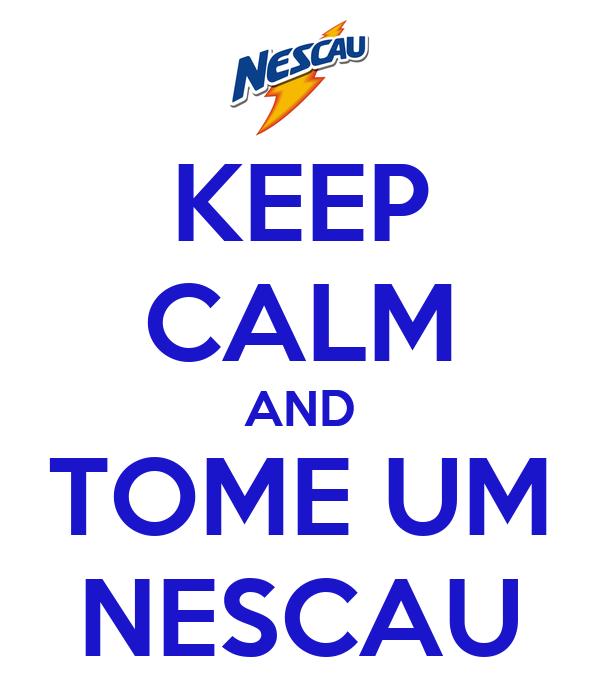 KEEP CALM AND TOME UM NESCAU