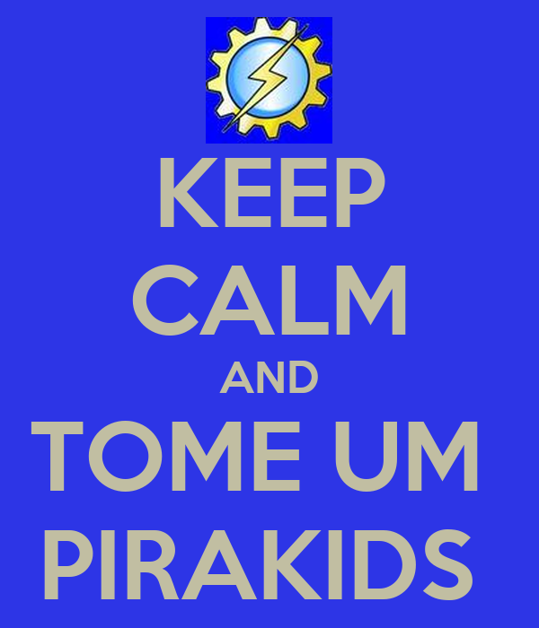 KEEP CALM AND TOME UM  PIRAKIDS