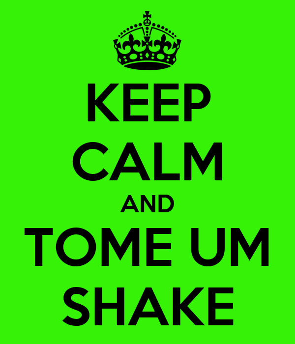 KEEP CALM AND TOME UM SHAKE