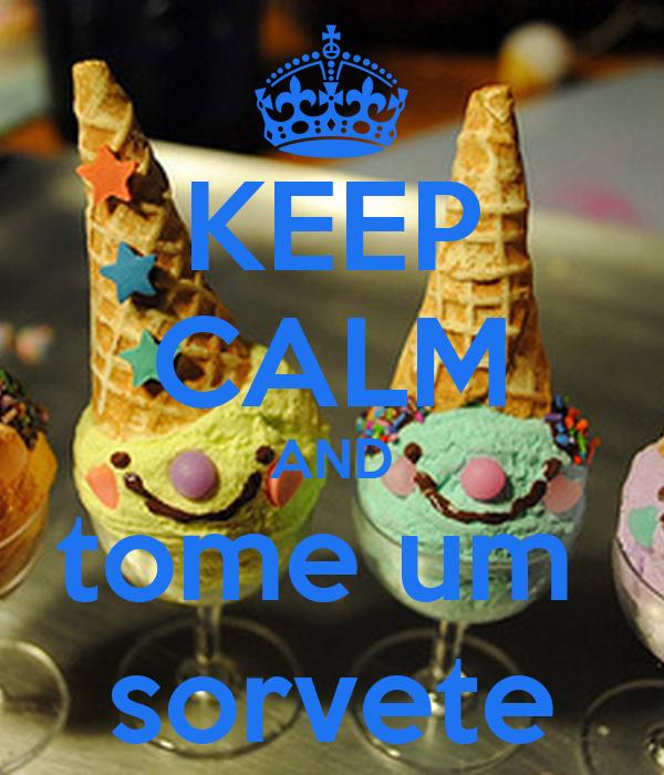 KEEP CALM AND tome um  sorvete
