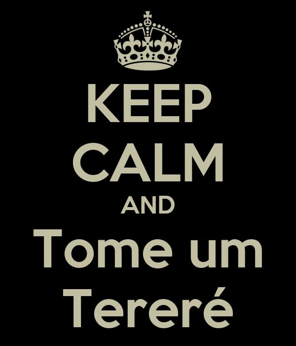 KEEP CALM AND Tome um Tereré