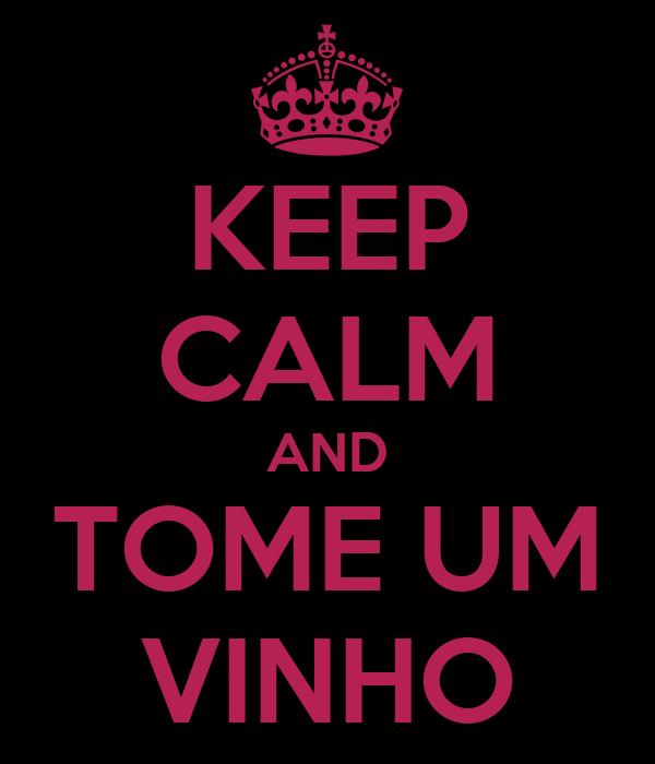 KEEP CALM AND TOME UM VINHO