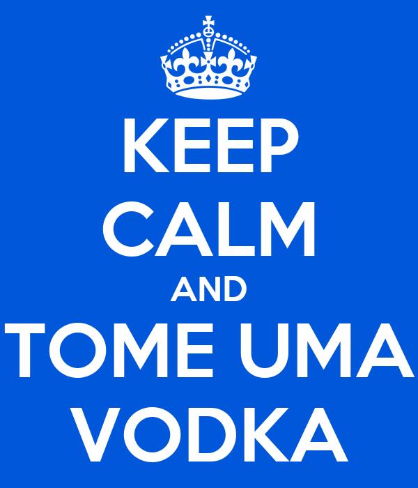 KEEP CALM AND TOME UMA VODKA