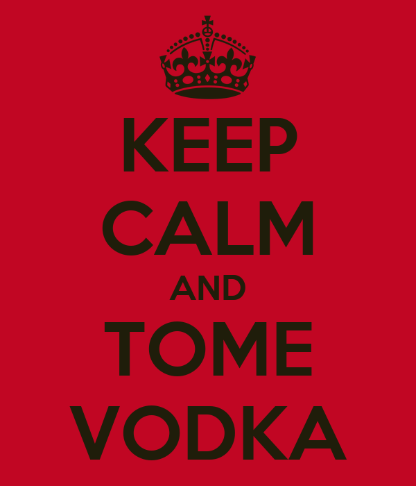 KEEP CALM AND TOME VODKA