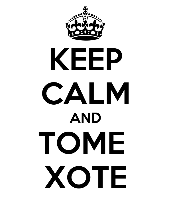 KEEP CALM AND TOME  XOTE