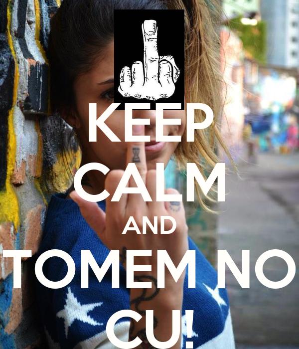 KEEP CALM AND TOMEM NO CU!