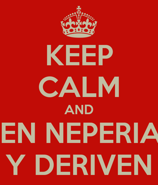 KEEP CALM AND TOMEN NEPERIANOS Y DERIVEN