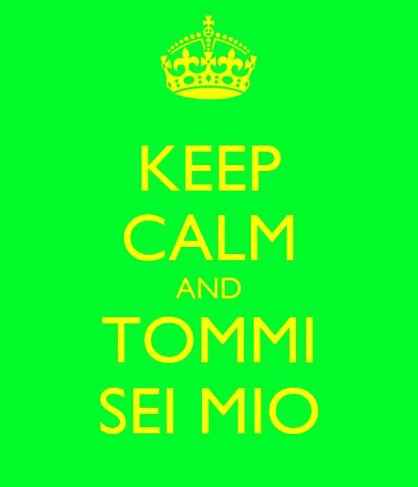 KEEP CALM AND TOMMI SEI MIO