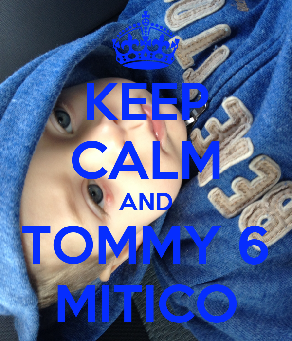 KEEP CALM AND TOMMY 6 MITICO