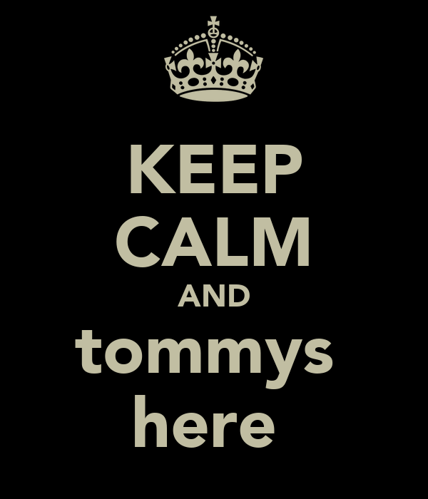 KEEP CALM AND tommys  here