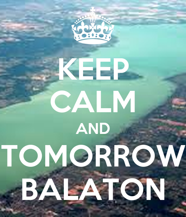 KEEP CALM AND TOMORROW BALATON