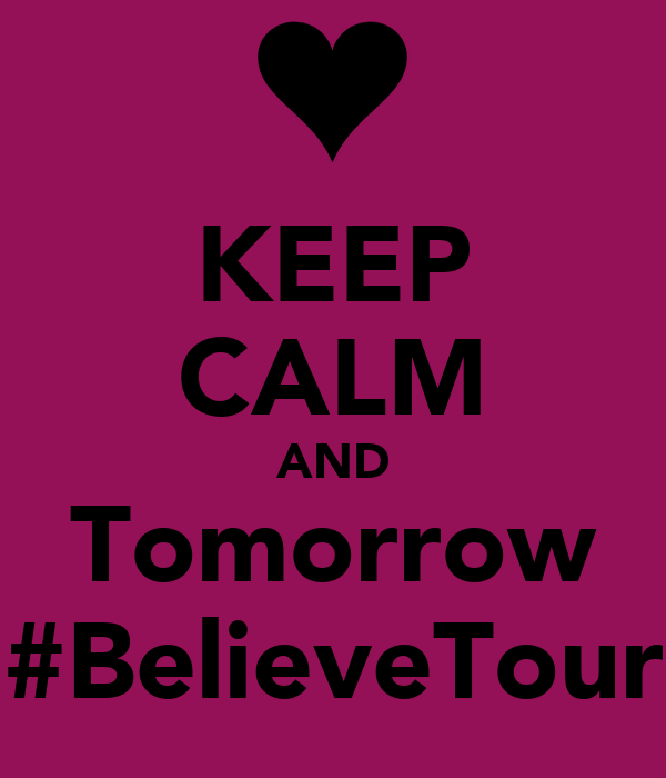 KEEP CALM AND Tomorrow #BelieveTour