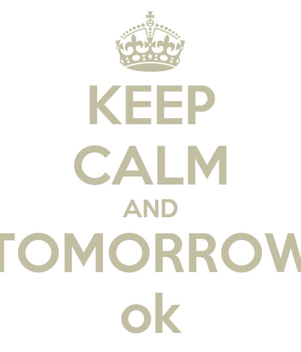 KEEP CALM AND TOMORROW ok