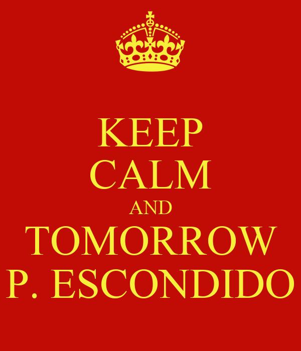 KEEP CALM AND TOMORROW P. ESCONDIDO