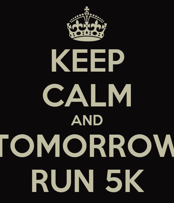 KEEP CALM AND TOMORROW RUN 5K