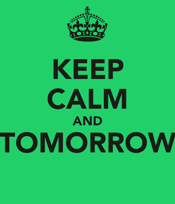 KEEP CALM AND TOMORROW