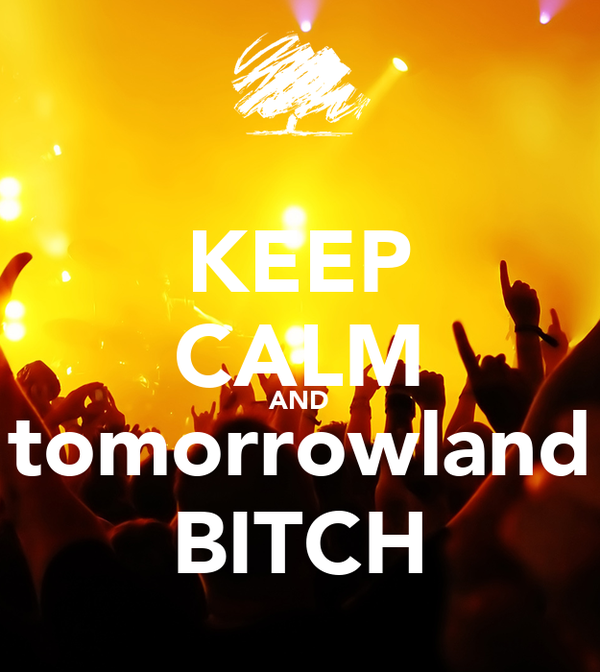 KEEP CALM AND tomorrowland BITCH