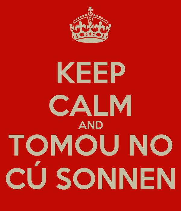 KEEP CALM AND TOMOU NO CÚ SONNEN