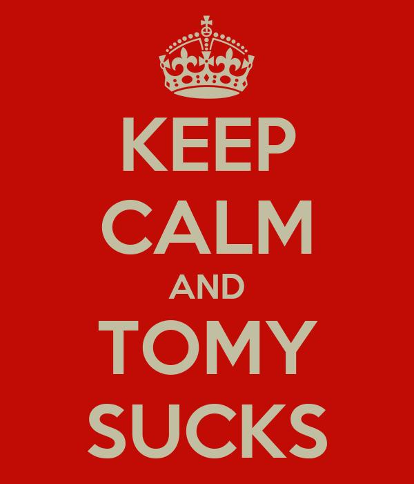KEEP CALM AND TOMY SUCKS
