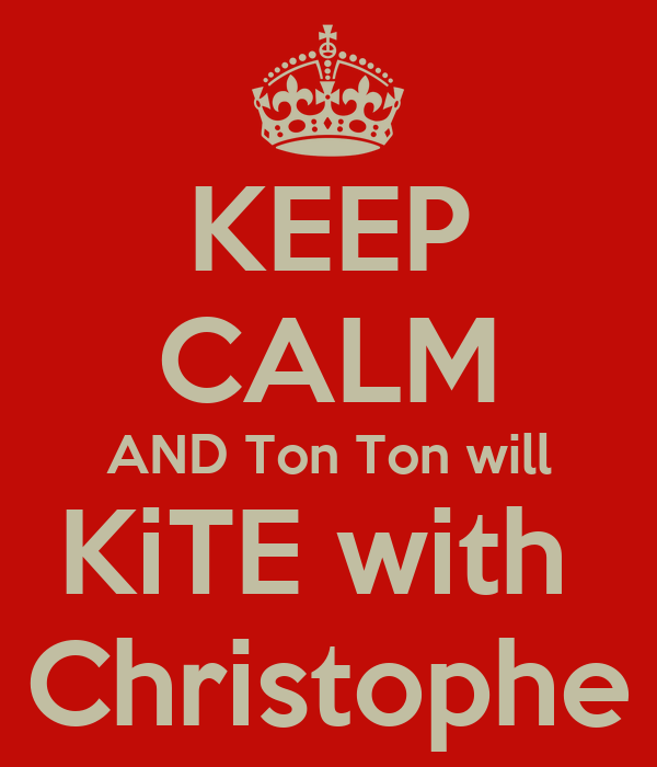 KEEP CALM AND Ton Ton will KiTE with  Christophe
