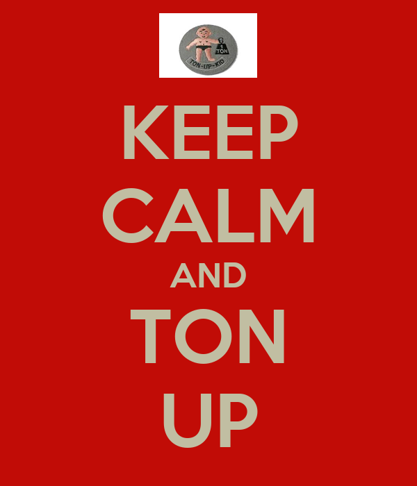KEEP CALM AND TON UP