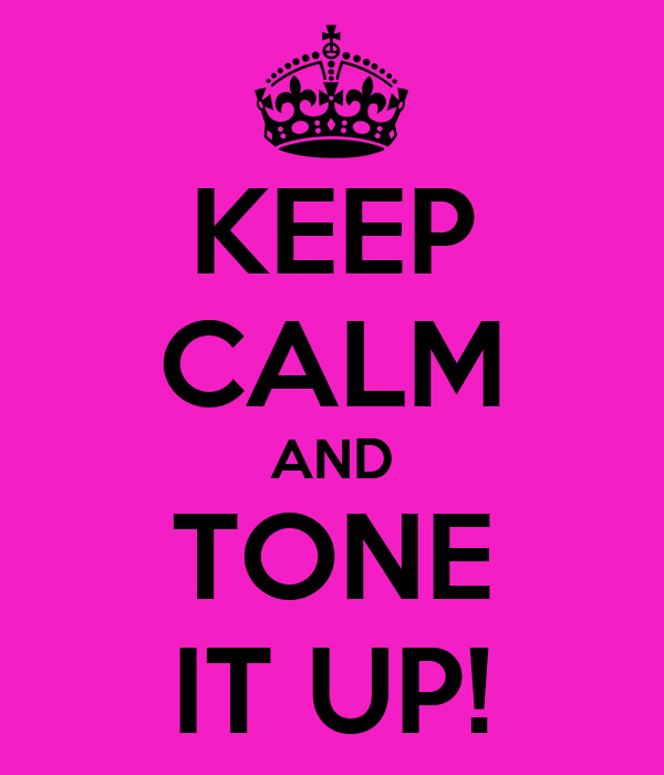 KEEP CALM AND TONE IT UP!
