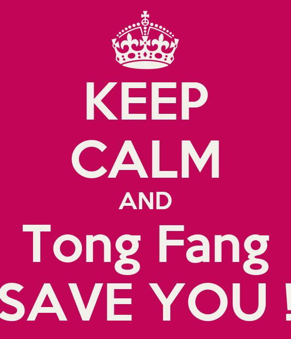 KEEP CALM AND Tong Fang SAVE YOU !