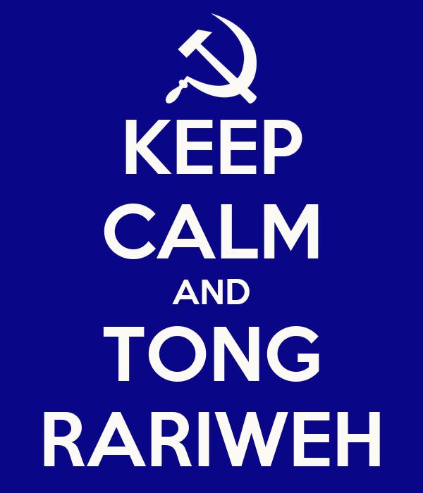 KEEP CALM AND TONG RARIWEH