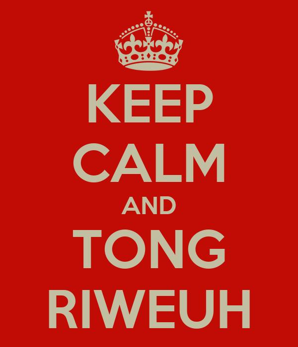 KEEP CALM AND TONG RIWEUH