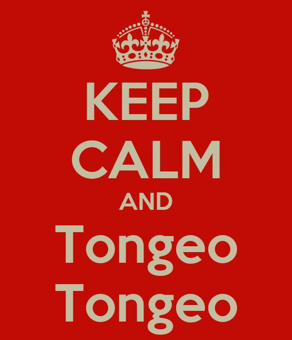 KEEP CALM AND Tongeo Tongeo