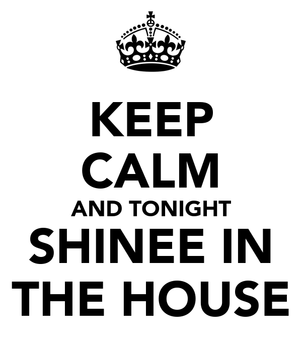 KEEP CALM AND TONIGHT SHINEE IN THE HOUSE