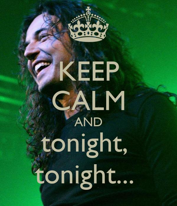 KEEP CALM AND tonight,  tonight...