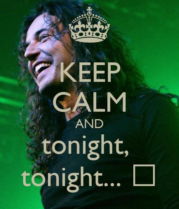 KEEP CALM AND tonight,  tonight... ♪