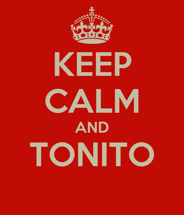 KEEP CALM AND TONITO
