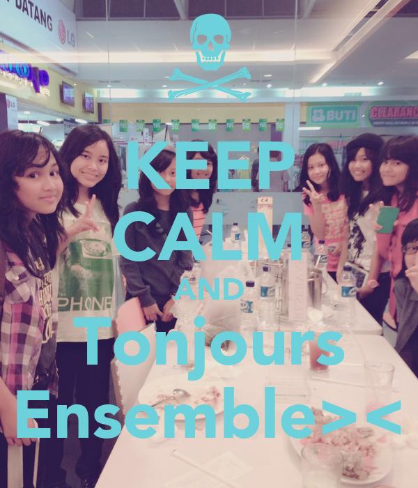 KEEP CALM AND Tonjours Ensemble><