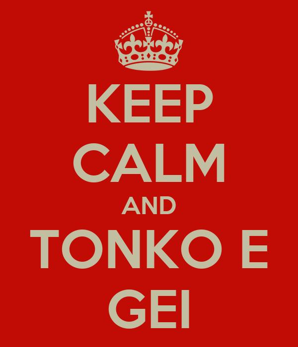 KEEP CALM AND TONKO E GEI