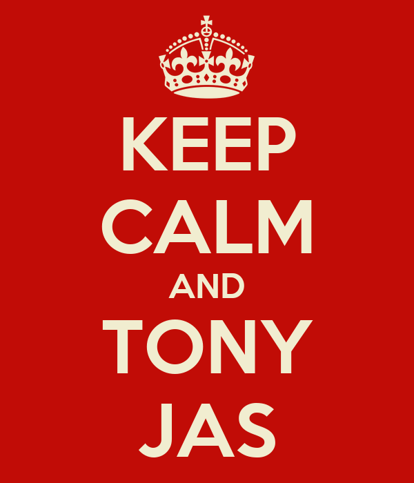 KEEP CALM AND TONY JAS