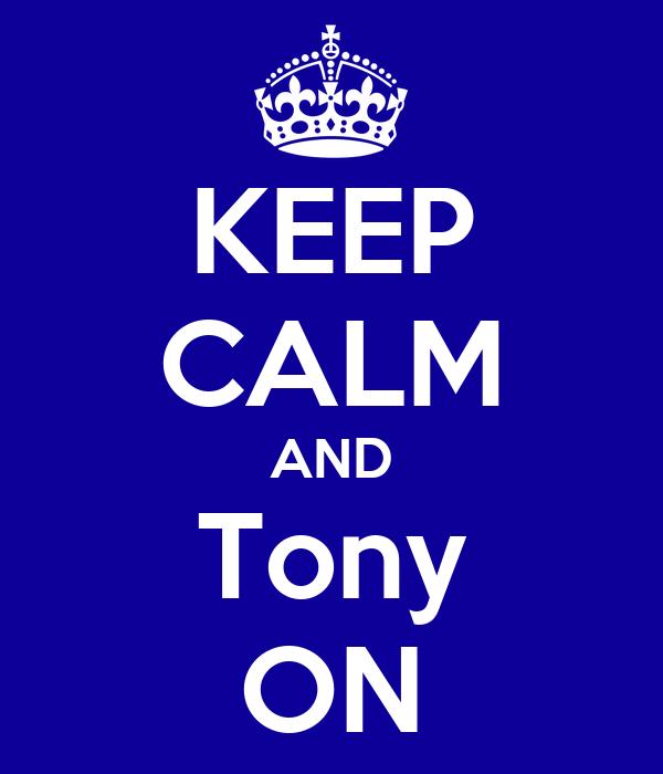KEEP CALM AND Tony ON