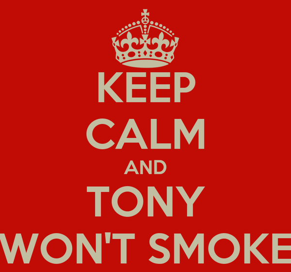 KEEP CALM AND TONY WON'T SMOKE