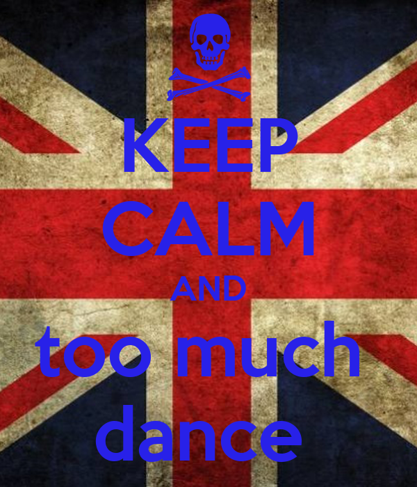 KEEP CALM AND too much  dance